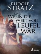 Rudolf Stratz: Und wenn die Welt voll Teufel wär