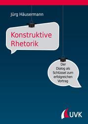 Konstruktive Rhetorik - Der Dialog als Schlüssel zum erfolgreichen Vortrag