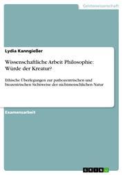 Wissenschaftliche Arbeit Philosophie: Würde der Kreatur? - Ethische Überlegungen zur pathozentrischen und biozentrischen Sichtweise der nichtmenschlichen Natur