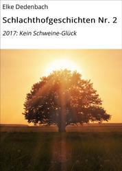 Schlachthofgeschichten Nr. 2 - 2017: Kein Schweine-Glück