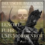 Lenore fuhr ums Morgenrot - Deutsche Balladen des 18. und 19. Jahrhunderts (Ungekürzt)