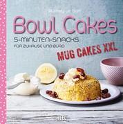 Bowl Cakes - Mug Cakes XXL - 5-Minuten-Snacks für Zuhause und Büro