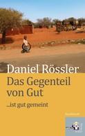 Daniel Rössler: Das Gegenteil von Gut … ist Gut gemeint