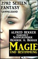 Alfred Bekker: Magie und Bestimmung: 2782 Seiten Fantasy Sammelband