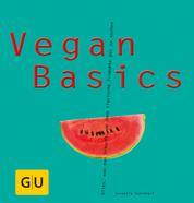 Vegan Basics - Alles, was man braucht, um ohne tierische Produkte gut zu kochen