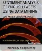 Dr. Gaurav Gupta: SENTIMENT ANALYSIS OF ENGLISH TWEETS USING DATA MINING
