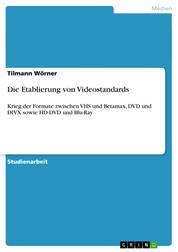 Die Etablierung von Videostandards - Krieg der Formate zwischen VHS und Betamax, DVD und DIVX sowie HD-DVD und Blu-Ray