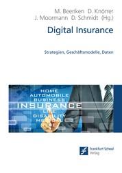 Digital Insurance - Strategien, Geschäftsmodelle, Daten