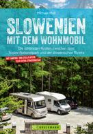 Michael Moll: Slowenien mit dem Wohnmobil. Zwischen dem Triglav Nationalpark und der slowenischen Riviera