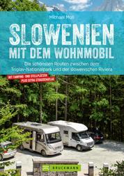 Slowenien mit dem Wohnmobil. Zwischen dem Triglav Nationalpark und der slowenischen Riviera - Der Wohnmobil-Reiseführer mit Straßenatlas, GPS-Koordinaten zu Stellplätzen und Streckenleisten.