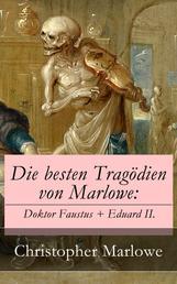 Die besten Tragödien von Marlowe: Doktor Faustus + Eduard II.