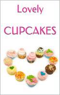 Markus Seiler: LOVELY CUPCAKES: Leckere Cupcakes zu (fast) jedem Anlass