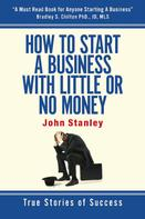 John Stanley: How to Start a Business With Little or No Money ★★★