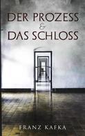 Franz Kafka: Der Prozess & Das Schloss