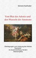 Simone Karlhuber: Vom Blut des Adonis und den Wurzeln der Anemone