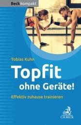 Topfit ohne Geräte! - Effektiv zuhause trainieren