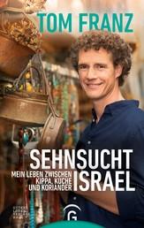 Sehnsucht Israel - Mein Leben zwischen Kippa, Küche und Koriander
