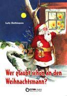 Lutz Dettmann: Wer glaubt schon an den Weihnachtsmann?