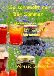 So schmeckt mir der Sommer - - Marmeladen und Cutneys aus dem Thermomix -