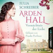 Vermächtnis der Liebe - Arden-Hall-Saga, Teil 1 (Ungekürzt)
