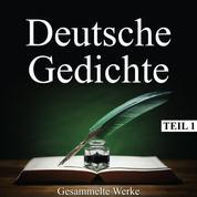 Deutsche Gedichte - Gesammelte Werke, Teil 1