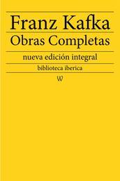 Franz Kafka: Obras completas - nueva edición integral