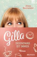 Alexa Baumeister: Gilla - Irgendwas ist immer ★★★★