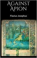 Flavius Josephus: Against Apion