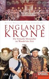 Englands Krone - Die britische Monarchie im Wandel der Zeit - Ein SPIEGEL-Buch