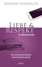 Liebe & Respekt im Miteinander - Wie zwischenmenschliche Kommunikation gelingt.
