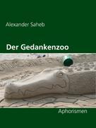 Alexander Saheb: Der Gedankenzoo