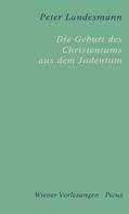 Peter Landesmann: Die Geburt des Christentums aus dem Judentum ★★★★★