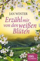 Jan Winter: Erzähl mir von den weißen Blüten ★★★★