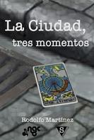 Rodolfo Martínez: La Ciudad, tres momentos