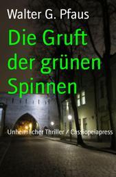 Die Gruft der grünen Spinnen - Unheimlicher Thriller / Cassiopeiapress