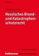Heinz Diegmann: Hessisches Brand- und Katastrophenschutzrecht