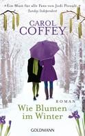 Carol Coffey: Wie Blumen im Winter ★★★★