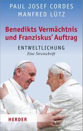 Benedikts Vermächtnis und Franziskus`Auftrag - Entweltlichung. Eine Streitschrift