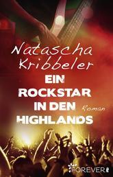 Ein Rockstar in den Highlands - Roman