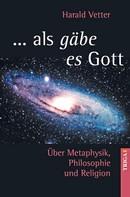 Harald Vetter: ... als gäbe es Gott ★★★