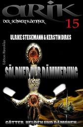 Arik der Schwertkämpfer 15: Söldner der Dämmerung - Cassiopeiapress Fantasy Serie/ Edition Bärenklau