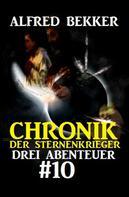 Alfred Bekker: Chronik der Sternenkrieger: Drei Abenteuer #10