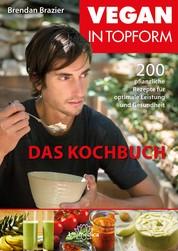 Vegan in Topform - Das Kochbuch- E-Book - 200 pflanzliche Rezepte für optimale Leistung und Gesundheit