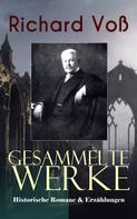 Richard Voß: Gesammelte Werke: Historische Romane & Erzählungen
