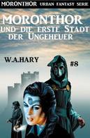 W. A. Hary: Moronthor und die erste Stadt der Ungeheuer: Moronthor 8