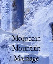 Moroccan Mountain Marriage - Chefchauen: The Insider Story