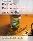 Robert Kopf: Bachblüten Bachblütentherapie einfach erklärt ★★★★★