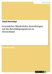 Gesetzlicher Mindestlohn. Auswirkungen auf das Beschäftigungsniveau in Deutschland
