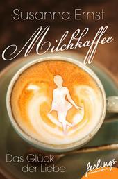 Milchkaffee – Das Glück der Liebe - Roman
