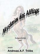 Andreas A.F. Tröbs: Mysterien des Alltags Teil 1